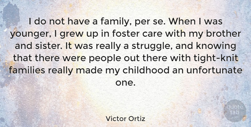 victor ortiz i do not have a family per se when i was younger