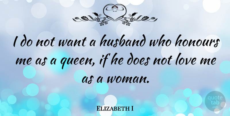 Elizabeth I Quote About Love, Queens, Husband: I Do Not Want A...