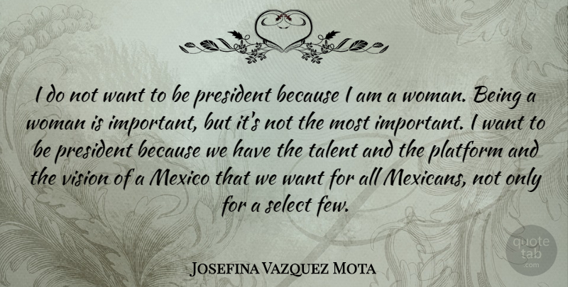 Josefina Vazquez Mota Quote About Mexico, Platform, President, Select: I Do Not Want To...