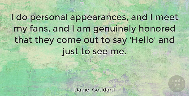 Daniel Goddard Quote About Genuinely, Honored: I Do Personal Appearances And...