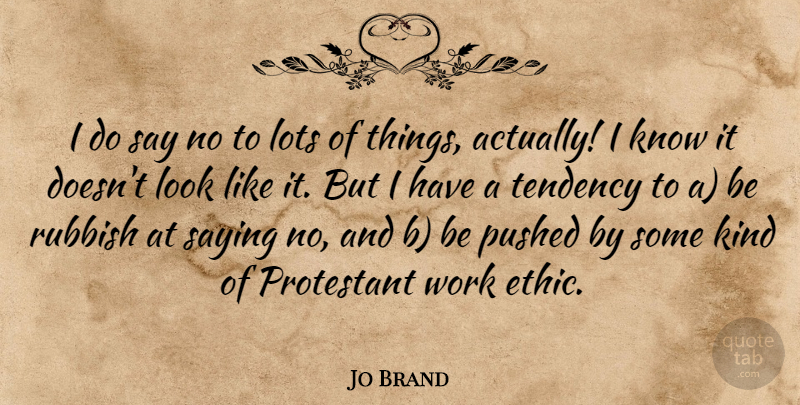 Jo Brand I Do Say No To Lots Of Things Actually I Know It Doesnt