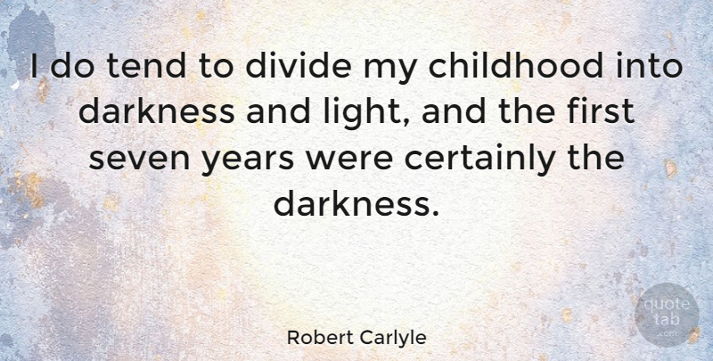 Robert Carlyle Quote About Years, Light, Childhood: I Do Tend To Divide...