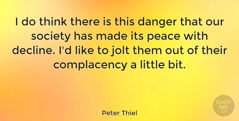 Peter Thiel Quote About Peace, Society: I Do Think There Is...