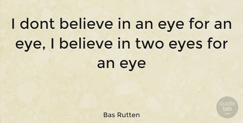 Bas Rutten Quote About Believe, Eye, Two: I Dont Believe In An...