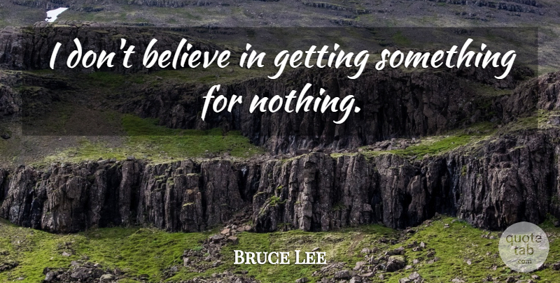 Bruce Lee Quote About Believe, Dont Believe: I Dont Believe In Getting...