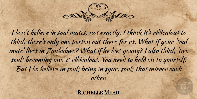 Richelle Mead Quote About Believe, Thinking, Mirrors: I Dont Believe In Soul...