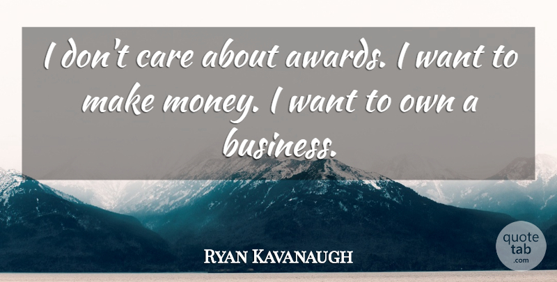 Ryan Kavanaugh Quote About Business, Money: I Dont Care About Awards...