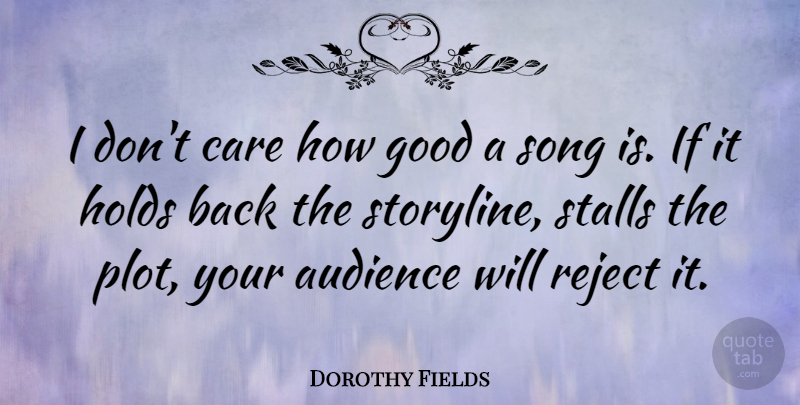 Dorothy Fields Quote About Song, Writing, Plot: I Dont Care How Good...