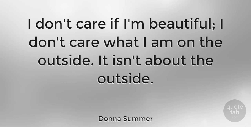 Donna Summer Quote About Beautiful, Care, Ifs: I Dont Care If Im...