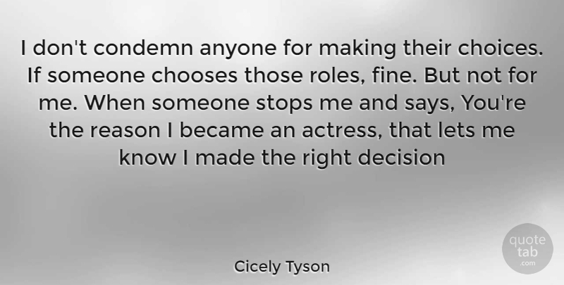 Cicely Tyson Quote About Decision, Choices, Roles: I Dont Condemn Anyone For...