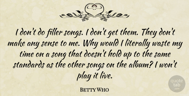 Betty Who I Dont Do Filler Songs I Dont Get Them They Dont