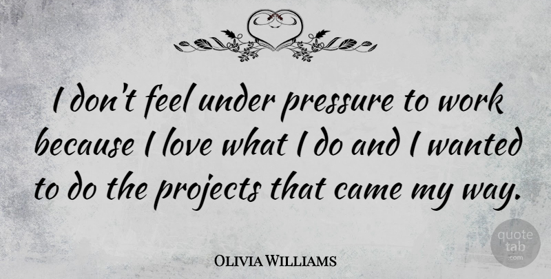 Olivia Williams I Dont Feel Under Pressure To Work Because I Love