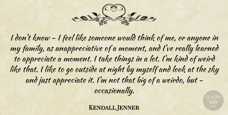 Kendall Jenner Quote About Night, Thinking, Sky: I Dont Know I Feel...