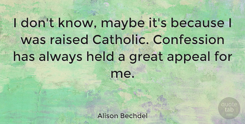 Alison Bechdel Quote About Catholic, Confession, Appeals: I Dont Know Maybe Its...