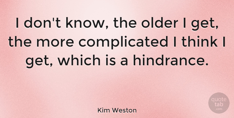 Kim Weston Quote About Older: I Dont Know The Older...