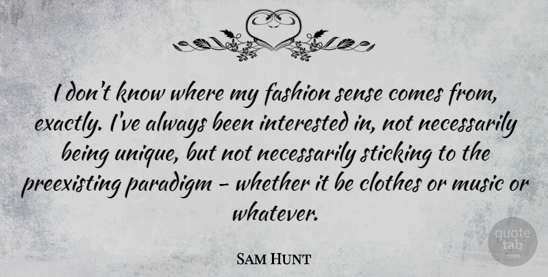 Sam Hunt Quote About Clothes, Interested, Music, Paradigm, Sticking: I Dont Know Where My...
