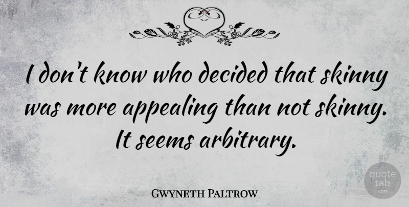 Gwyneth Paltrow Quote About Skinny, Arbitrary, Seems: I Dont Know Who Decided...