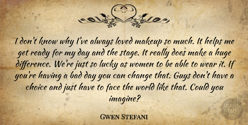 Gwen Stefani Quote About Bad Day, Makeup, Differences: I Dont Know Why Ive...