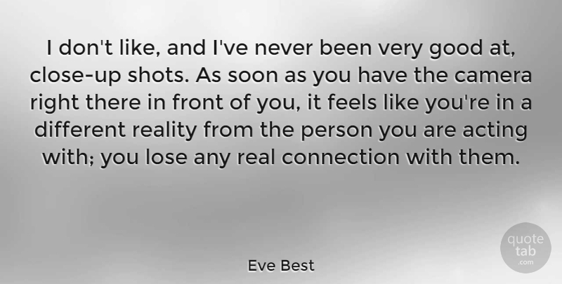 Eve Best Quote About Acting, Camera, Connection, Feels, Front: I Dont Like And Ive...