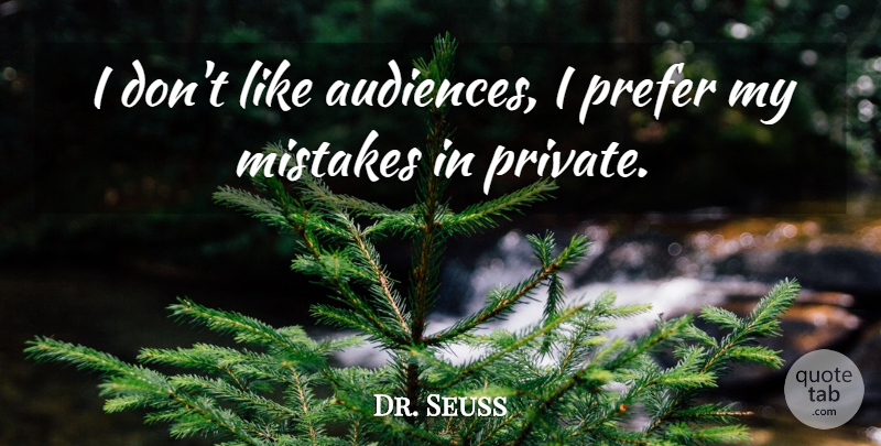Dr. Seuss Quote About Mistake, My Mistakes, Audience: I Dont Like Audiences I...