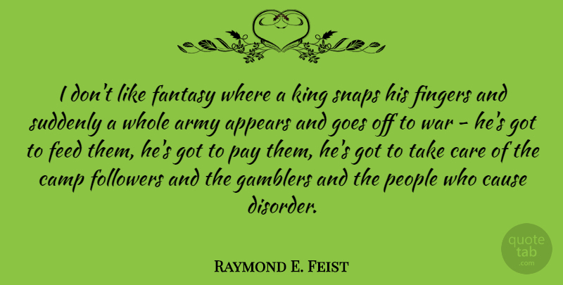 Raymond E. Feist Quote About Appears, Army, Camp, Cause, Fantasy: I Dont Like Fantasy Where...