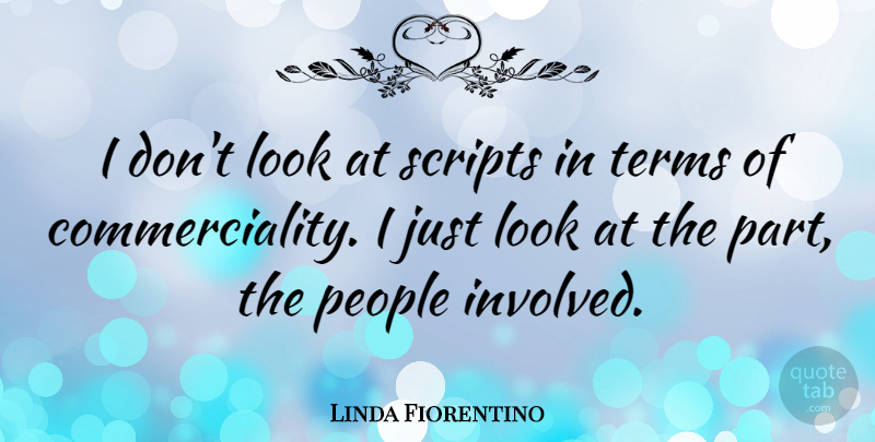 Linda Fiorentino Quote About People, Scripts, Looks: I Dont Look At Scripts...