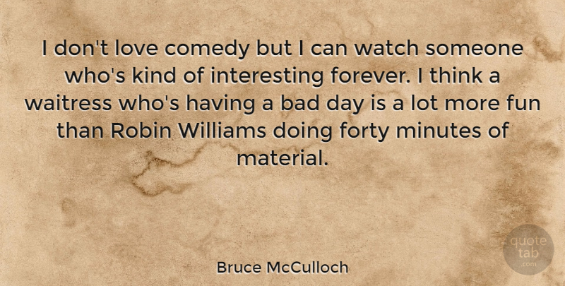 Bruce Mcculloch I Dont Love Comedy But I Can Watch Someone Whos
