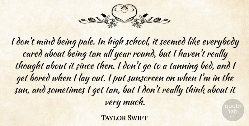 Taylor Swift Quote About School, Thinking, Years: I Dont Mind Being Pale...