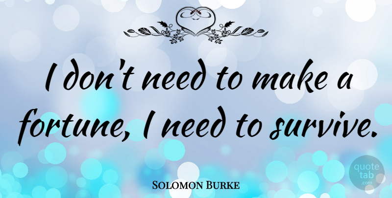 Solomon Burke Quote About Needs, Fortune: I Dont Need To Make...