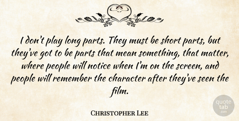 Christopher Lee Quote About Character, Mean, Play: I Dont Play Long Parts...