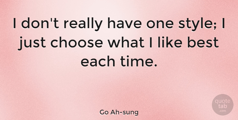 Go Ah-sung Quote About Best, Choose, Time: I Dont Really Have One...