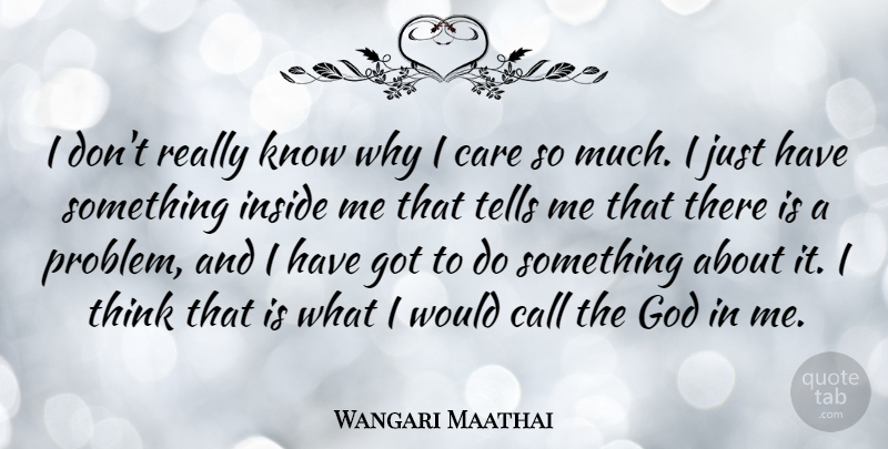 Wangari Maathai: I Don't Really Know Why I Care So Much. I