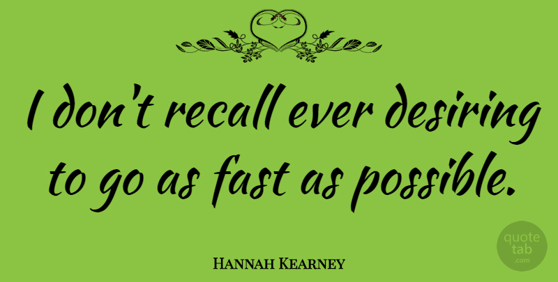 Hannah Kearney Quote About undefined: I Dont Recall Ever Desiring...