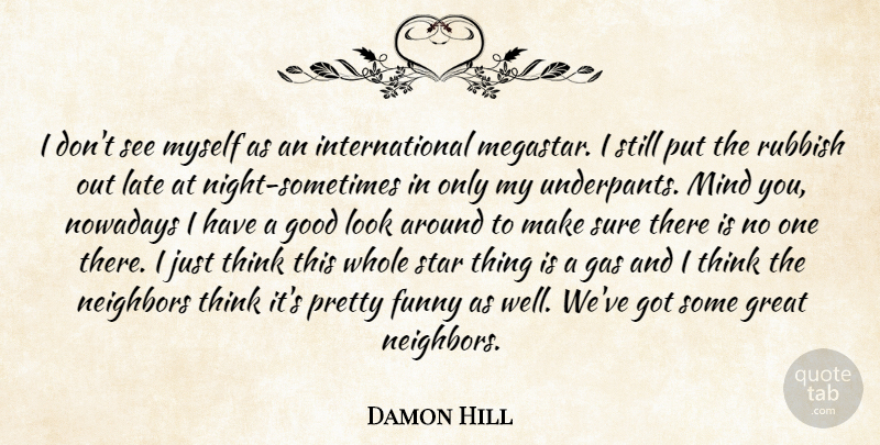 Damon Hill Quote About Funny, Gas, Good, Great, Late: I Dont See Myself As...