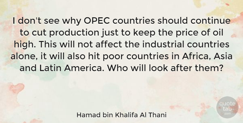 Hamad bin Khalifa Al Thani Quote About Affect, Alone, Asia, Continue, Countries: I Dont See Why Opec...