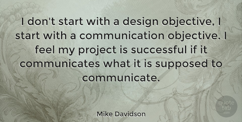 Mike Davidson Quote About Communication, Design, Project, Start, Successful: I Dont Start With A...