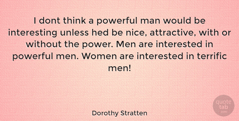 Dorothy Stratten Quote About Powerful, Nice, Men: I Dont Think A Powerful...