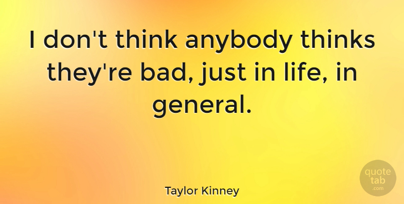 Taylor Kinney Quote About Thinking: I Dont Think Anybody Thinks...