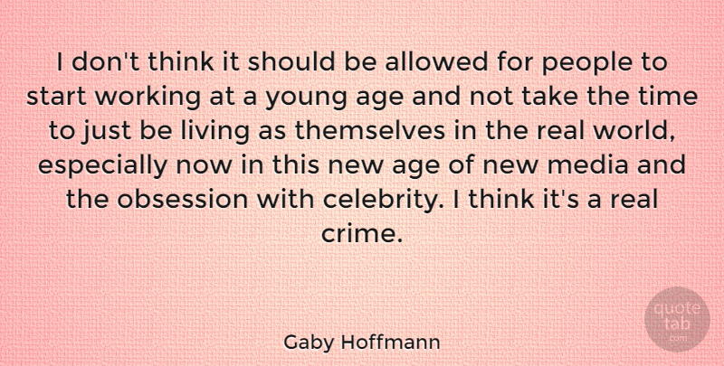 Gaby Hoffmann Quote About Age, Allowed, Living, Media, Obsession: I Dont Think It Should...