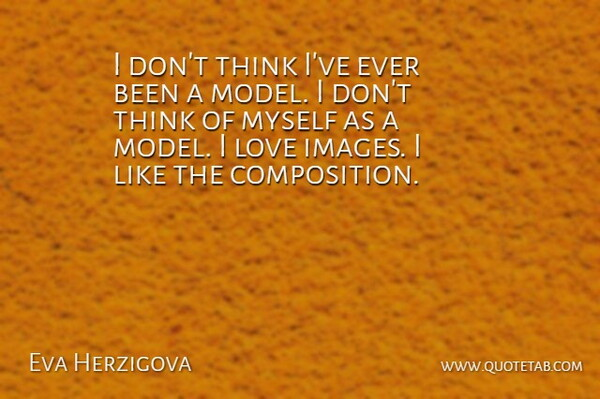 Eva Herzigova Quote About Love: I Dont Think Ive Ever...