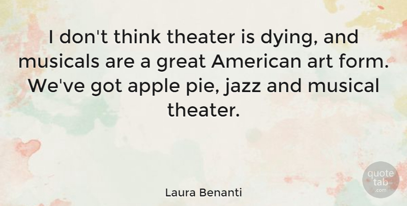 Laura Benanti Quote About Art, Thinking, Apples: I Dont Think Theater Is...