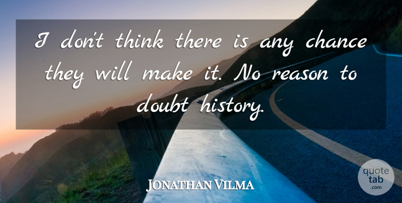 Jonathan Vilma Quote About Chance, Doubt, Reason: I Dont Think There Is...