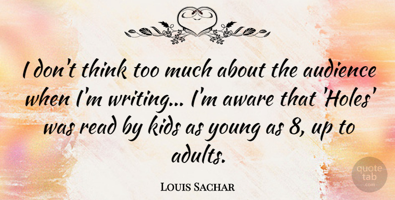 Louis Sachar Quote About Kids: I Dont Think Too Much...