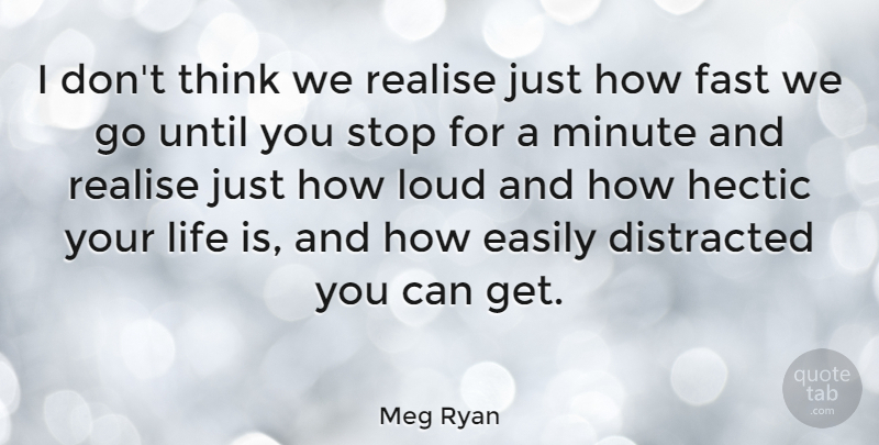 Meg Ryan I Dont Think We Realise Just How Fast We Go Until You