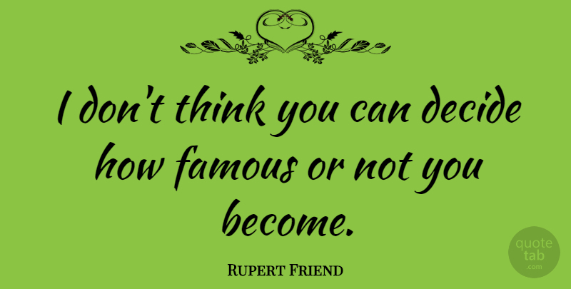 Rupert Friend Quote About Thinking: I Dont Think You Can...