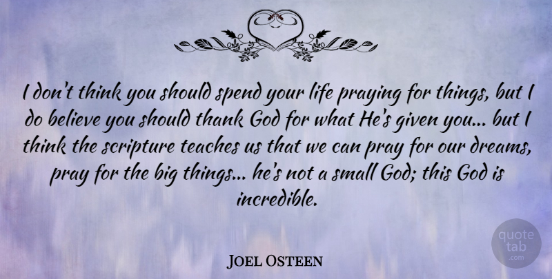 Joel Osteen Quote About Dream, Believe, Thinking: I Dont Think You Should...