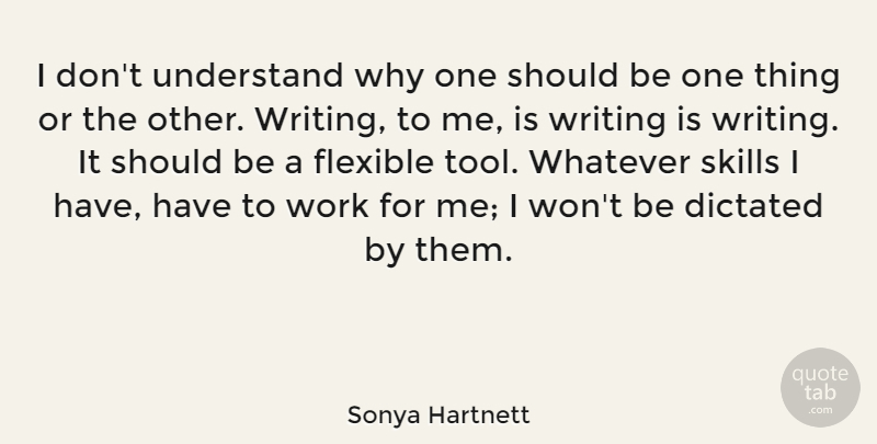 Sonya Hartnett Quote About Dictated, Flexible, Whatever, Work: I Dont Understand Why One...