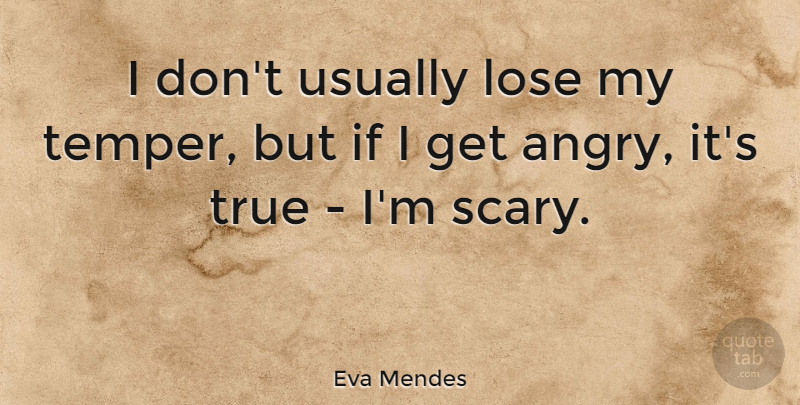 Eva Mendes Quote About Scary, Temper, Ifs: I Dont Usually Lose My...
