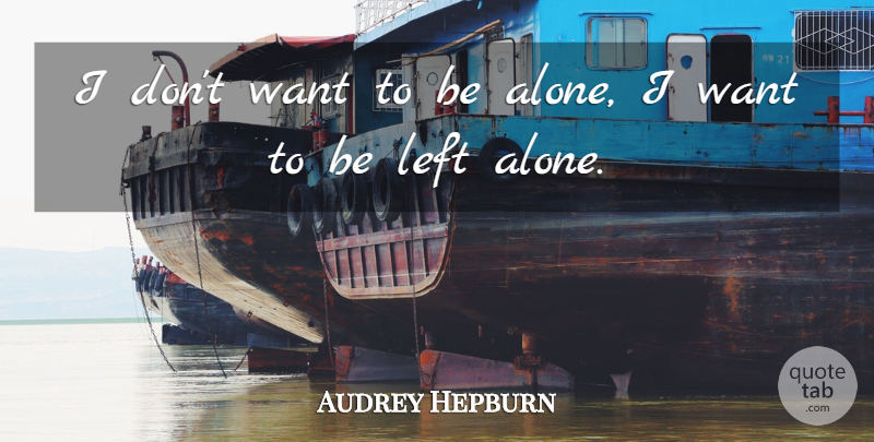 Audrey Hepburn Quote About Hilarious, Loneliness, Being Alone: I Dont Want To Be...