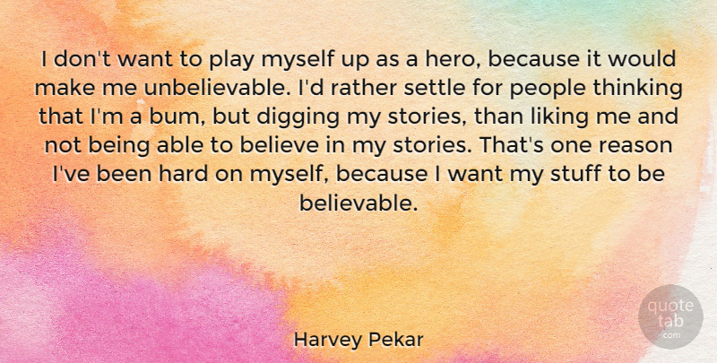 Harvey Pekar I Dont Want To Play Myself Up As A Hero Because It